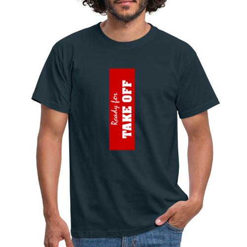 ready for take off - Mannen T-shirt