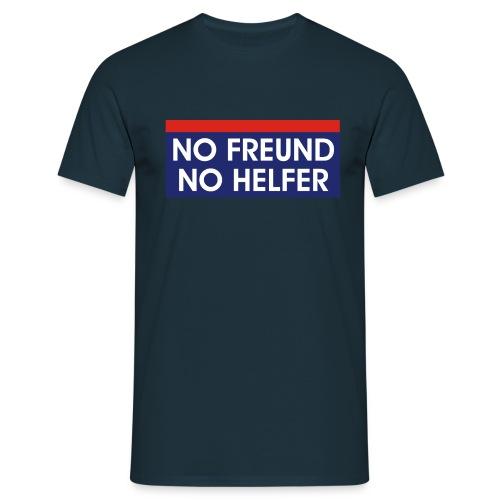 no freund no helfer - Männer T-Shirt