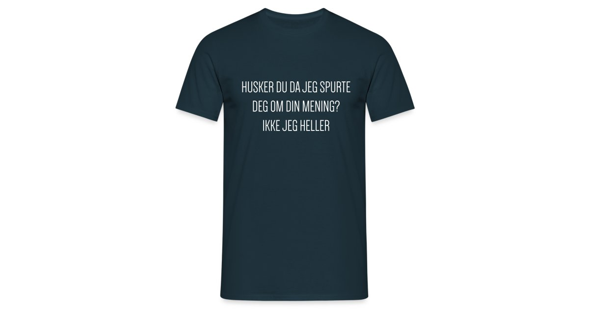 Husker du da jeg spurte deg om din mening kts T skjorte