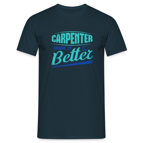 Carpenter Gift Carpenter Make it Better - Men's T-Shirt