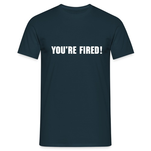you re fired v1 - Men's T-Shirt