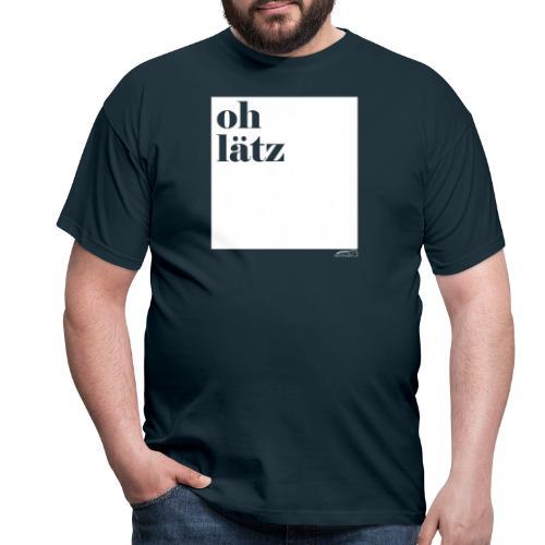 oh lätz - Männer T-Shirt