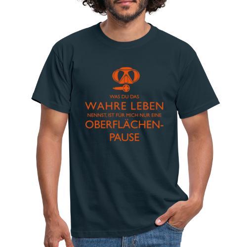 Das Wahre Leben? Nur Oberflächenpause! - Männer T-Shirt