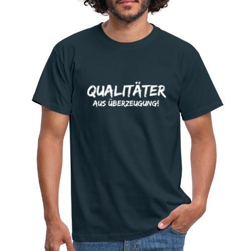 qualitäter aus überzeugung white - Männer T-Shirt