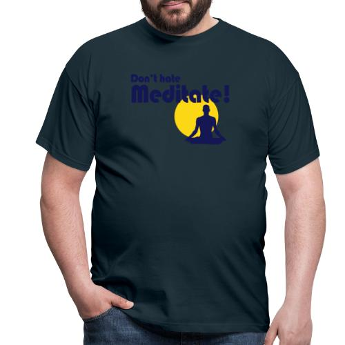 Don't hate, meditate! - Männer T-Shirt
