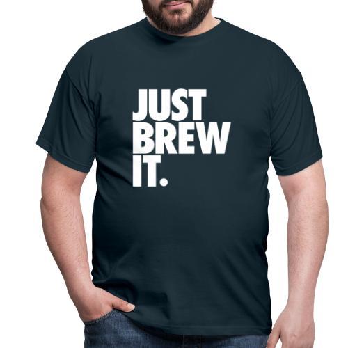 Just brew it - Männer T-Shirt