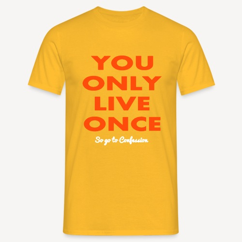 YOU ONLY LIVE ONCE SO GO TO CONFES - Men's T-Shirt