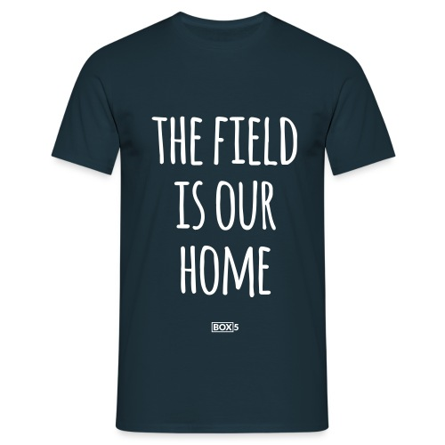 The Field Is Our Home - Men's T-Shirt