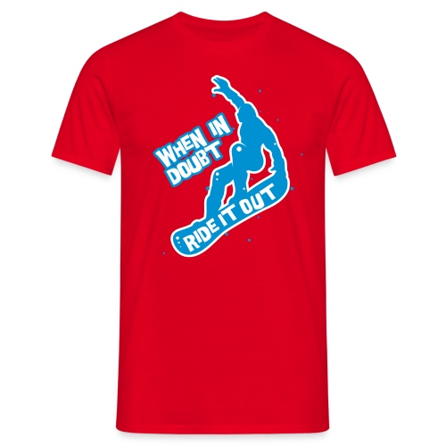 When in doubt ride it out - Snowboarder - Männer T-Shirt