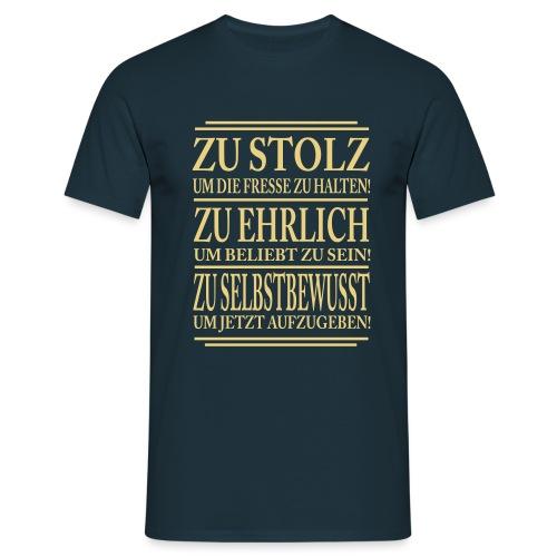 Zu stolz um die Fresse zuhalten! Zu Ehrlich um.... - Männer T-Shirt