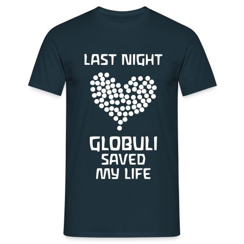 Last Night Globuli Saved My Life - Männer T-Shirt