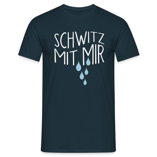 SCHWITZ MIT MIR - Männer T-Shirt