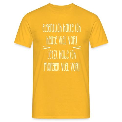 Eigentlich ... heute viel vor - Männer T-Shirt
