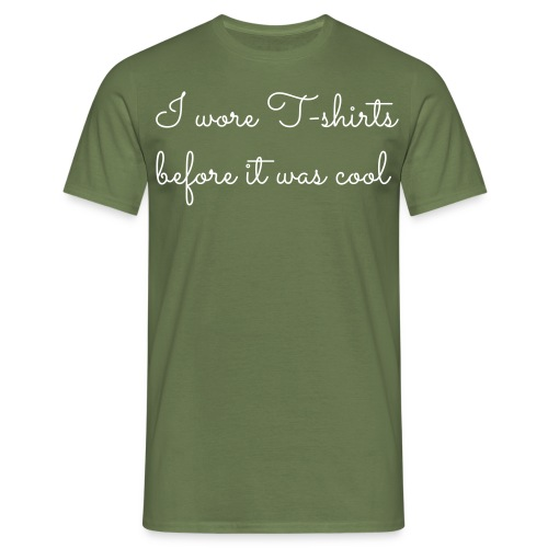 I wore T shirts before it - Mannen T-shirt