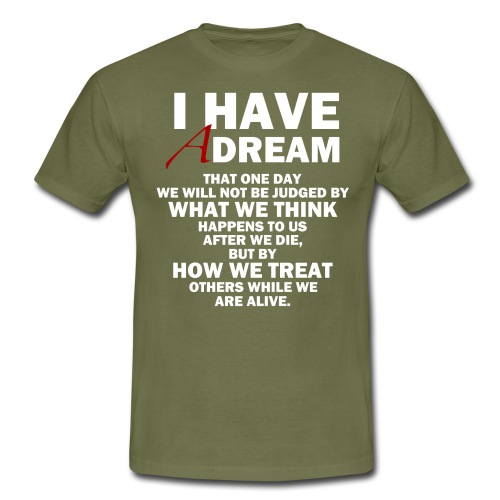 I HAVE A DREAM - Men's T-Shirt