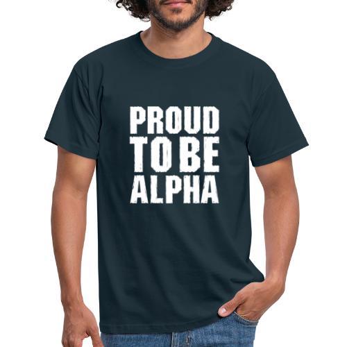 Proud to be Alpha - Männer T-Shirt