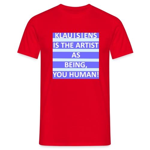 KLAUSENS IS THE ARTIST - Männer T-Shirt