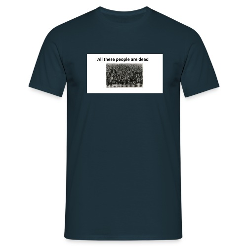 All These People Are Dead jpg - Men's T-Shirt