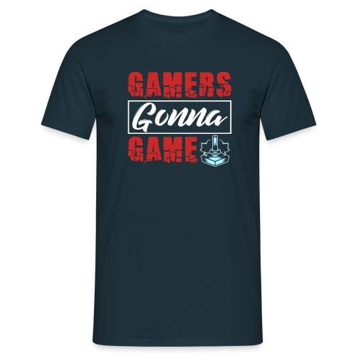 Gamers Gonna Game - Männer T-Shirt