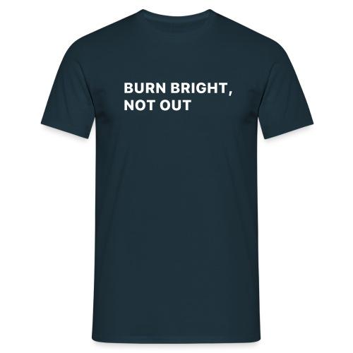 Burn bright, not out - Mannen T-shirt
