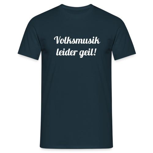 009 Volksmusik leider geil weiss - Männer T-Shirt