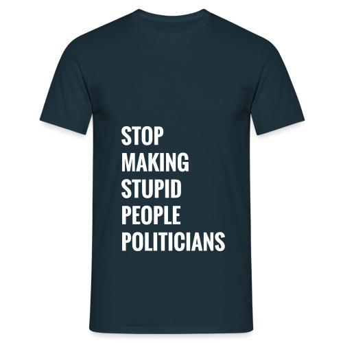 Stop making stupid people politicians - Männer T-Shirt