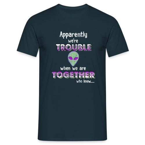 apparently we are trouble alien - Herre-T-shirt