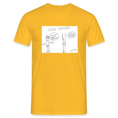 Geek Tragedy - Men's T-Shirt