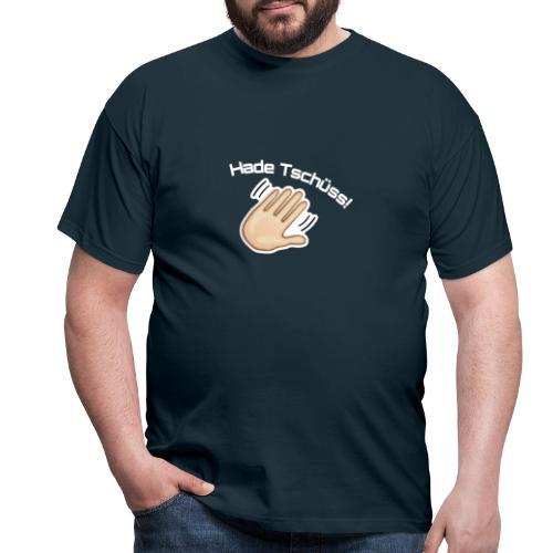 Hade Tschüss! - Männer T-Shirt