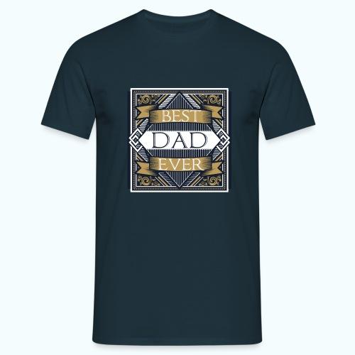 BEST DAD EVER - Men's T-Shirt