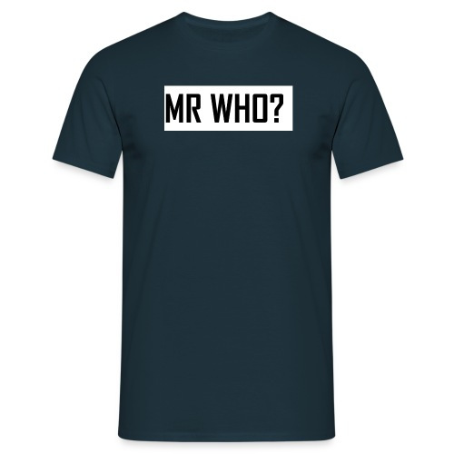 MR WHO? - Männer T-Shirt