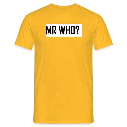 MR WHO? - Männer T-Shirt