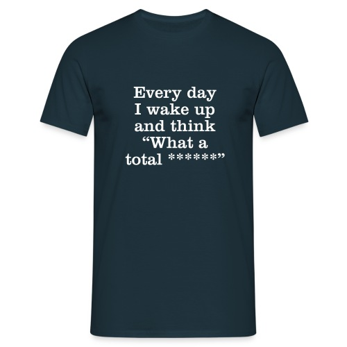 Every Day I Wake Up... ** - Men's T-Shirt