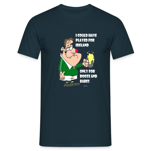 I COULD HAVE PLAYED FOR IRELAND ONLY FOR BOOZE - Men's T-Shirt