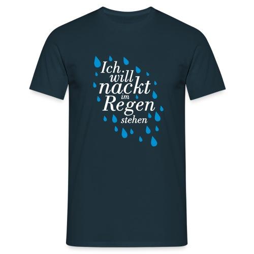 Ich will nackt im Regen stehen - Männer T-Shirt