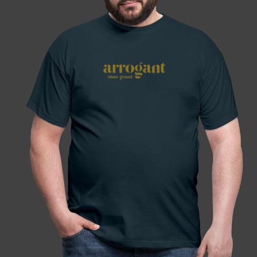 Arrogant ohne Grund — Edición No 1 - Männer T-Shirt