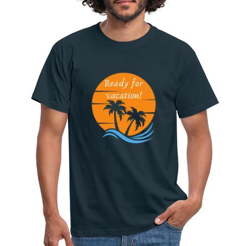 Ready for vacation - Männer T-Shirt