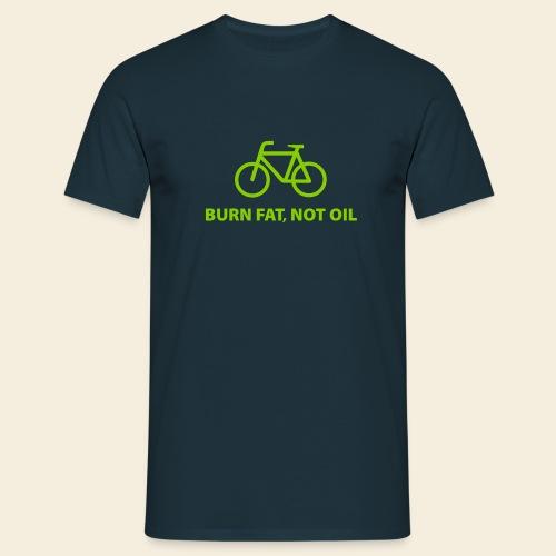 Burn fat, not oil - Männer T-Shirt