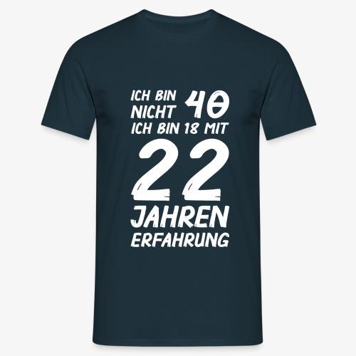 ich bin nicht 40 - Männer T-Shirt