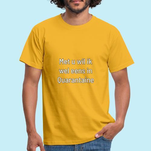 Met u wil ik wel eens in quarantaine - T-shirt Homme