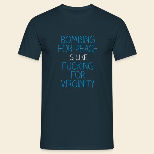 Bombing for peace is like fucking for virginity - Men's T-Shirt