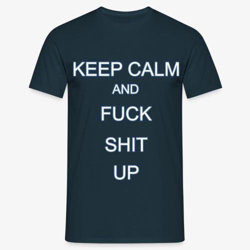 Keep Calm and Fuck Shit Up - Maglietta da uomo