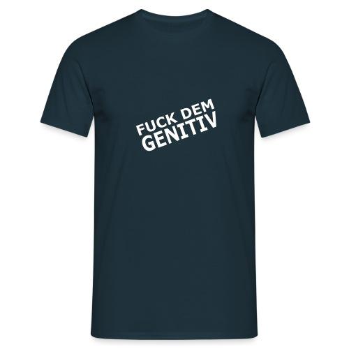 FUCK DEM GENITIV - Männer T-Shirt