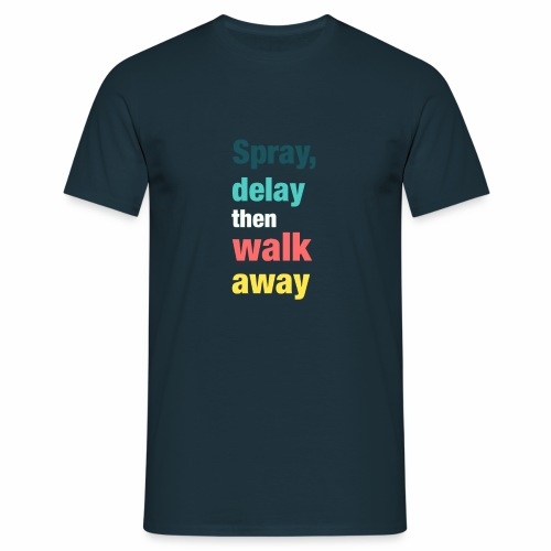 Spray delay then walk away - Men's T-Shirt