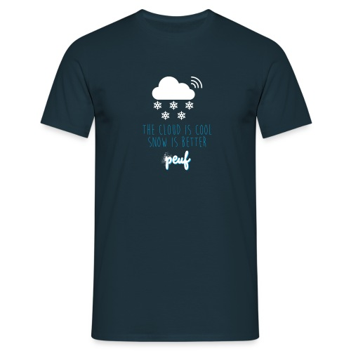 The cloud is cool snow is better - T-shirt Homme