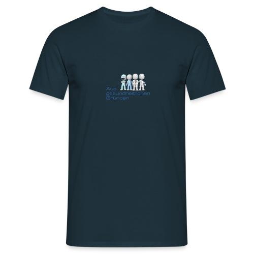 Aus gesundheitlichen Gründen - Männer T-Shirt