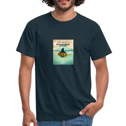 SEI MUTIG /Fish - Männer T-Shirt