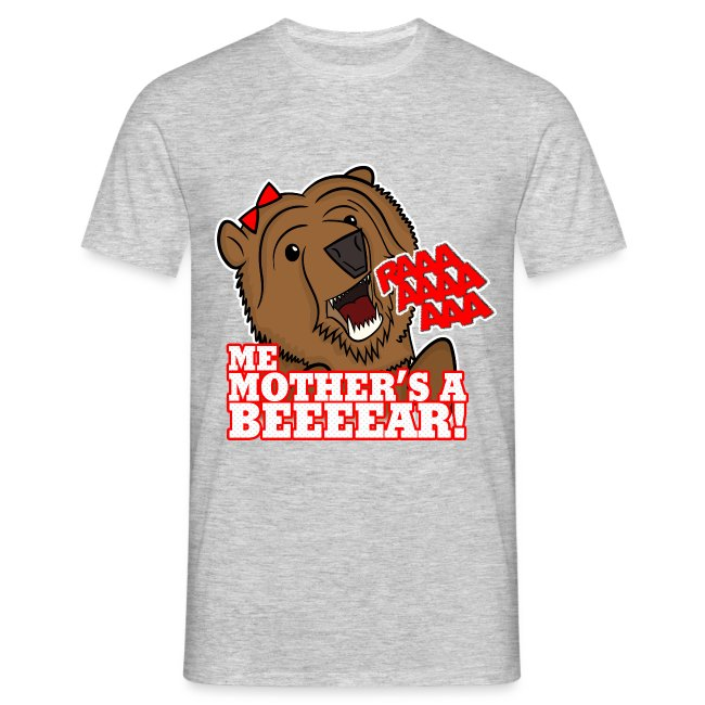 ME MOTHER'S A BEAR!