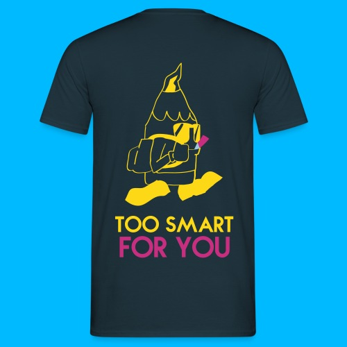 Too Smart for You - T-shirt Homme