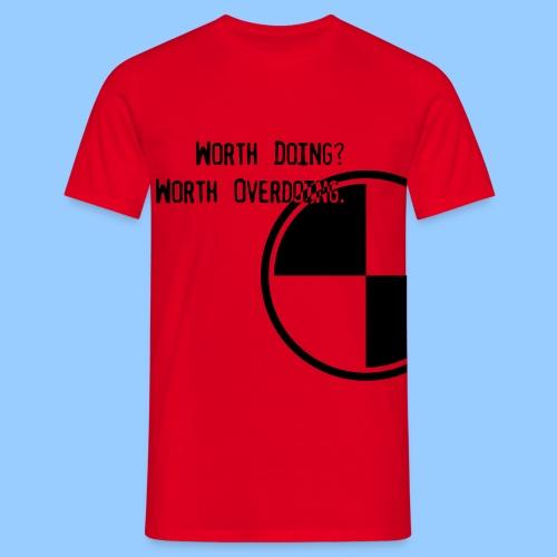 Anything worth doing. - Men's T-Shirt